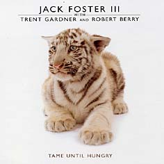 Jack Foster Iii - Tame Until Hungry CD (album) cover
