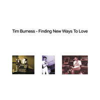 Tim Burness - Finding New Ways To Love CD (album) cover