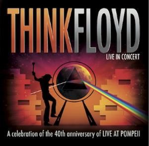Think Floyd - Live In Concert (celebrating The 40th Anniversary Of Live At Pompeii) CD (album) cover