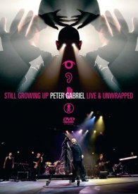 Peter Gabriel - Still Growing Up / Live & Unwrapped DVD (album) cover