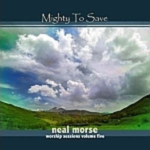 NEAL MORSE - Mighty To Save (worship Sessions Volume 5) CD album cover