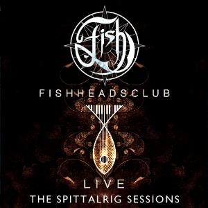 Fish - Fishheads Club Live: The Spittalrig Sessions CD (album) cover