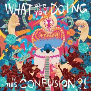 FRESH! - What Are You Doing In This Confusion?! CD album cover