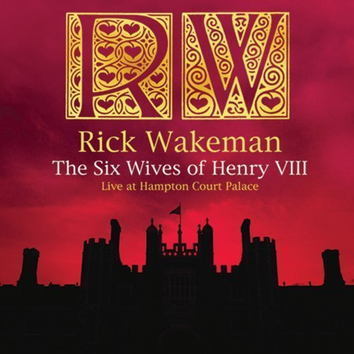 Rick Wakeman - The Six Wives Of Henry Viii - Live At Hampton Court Palace CD (album) cover