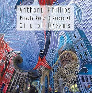 Anthony Phillips - Private Parts & Pieces Xi: City Of Dreams CD (album) cover