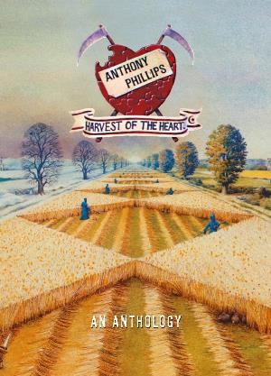 Anthony Phillips - Harvest Of The Heart: An Anthology CD (album) cover