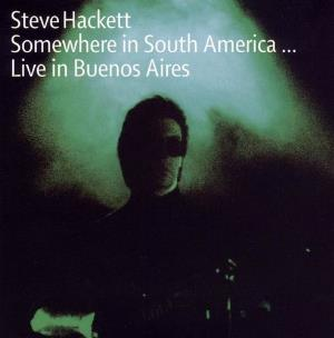 Steve Hackett - Somewhere In South America... - Live In Buenos Aires CD (album) cover