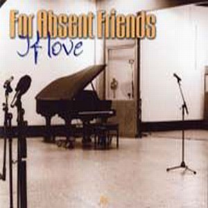 For Absent Friends - If Love CD (album) cover
