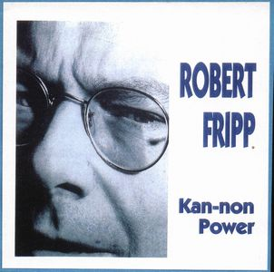 Robert Fripp - Kan-non Power CD (album) cover