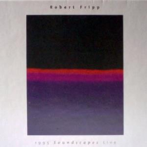 Robert Fripp - 1995 Soundscapes Live CD (album) cover