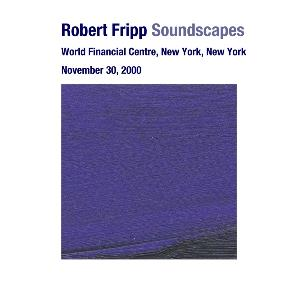 Robert Fripp - Soundscapes - World Financial Centre, New York, New York November 30, 2000 CD (album) cover