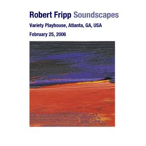 Robert Fripp - Soundscapes - Variety Playhouse, Atlanta, Ga, Usa February 25, 2006 CD (album) cover