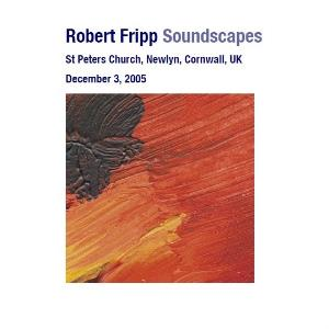 Robert Fripp - Soundscapes - St. Peters Church, Newlyn, Cornwall, Uk, December 03, 2005 CD (album) cover