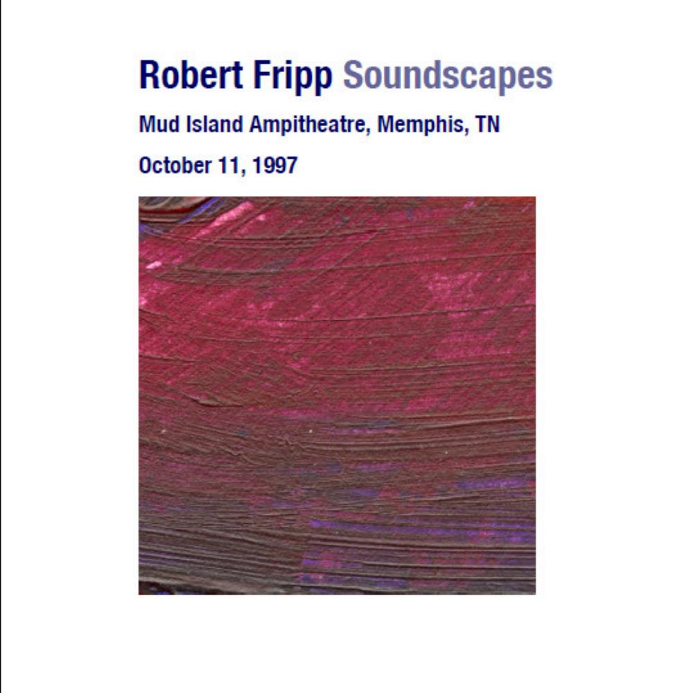Robert Fripp - Soundscapes; Mud Island Ampitheatre, Memphis Tn - Oct 11, 1997 CD (album) cover