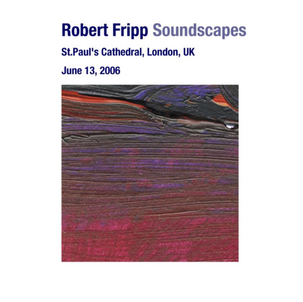 Robert Fripp - Soundscapes: June 13, 2006 - St. Paul's Cathedral, London, Uk CD (album) cover