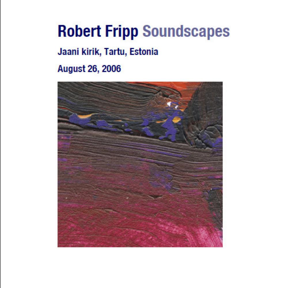 Robert Fripp - Soundscapes: Jaani Kirik, Tartu, Estonia - August 26, 2006 CD (album) cover