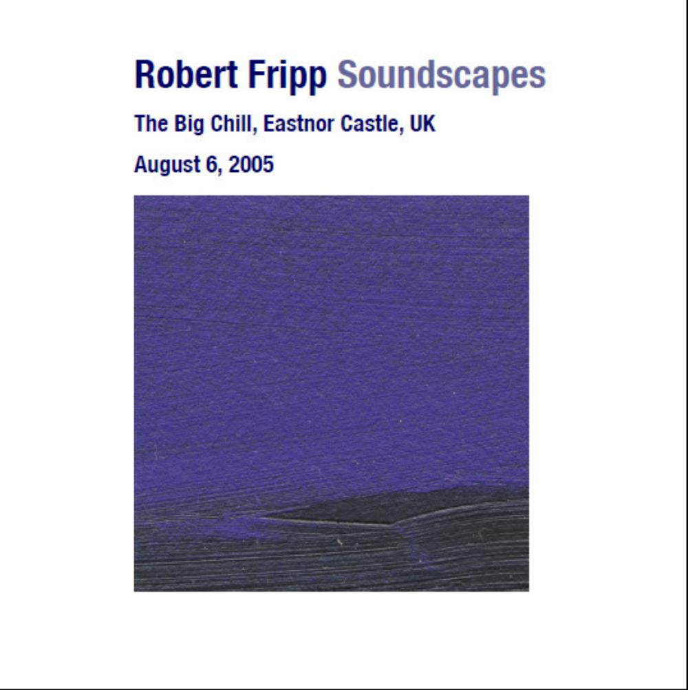 Robert Fripp - Soundscapes: The Big Chill, Eastnor Castle, Uk, August 06, 2005 CD (album) cover