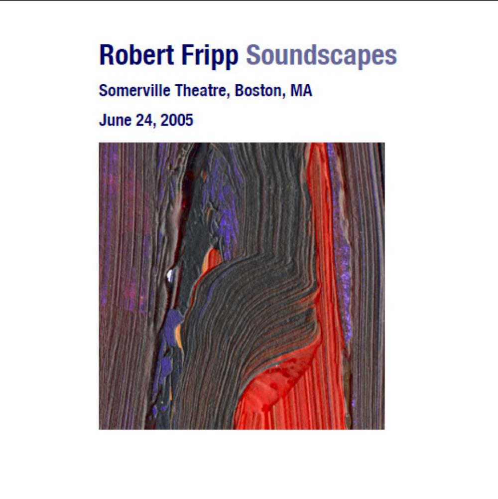 Robert Fripp - Soundscapes: Somerville Theatre, Boston, Ma - June 24, 2005 CD (album) cover