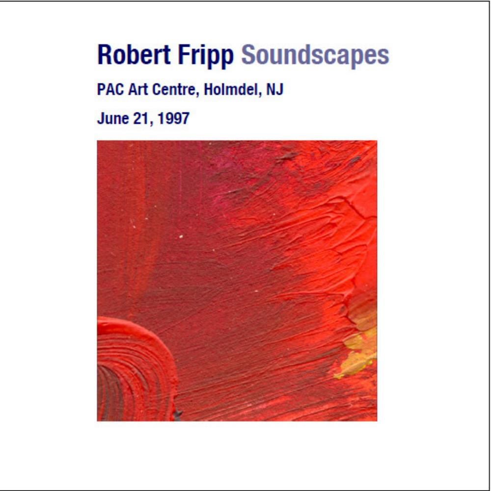 Robert Fripp - Soundscapes: Pac Art Centre, Holmdel, Nj - June 21, 1997 CD (album) cover