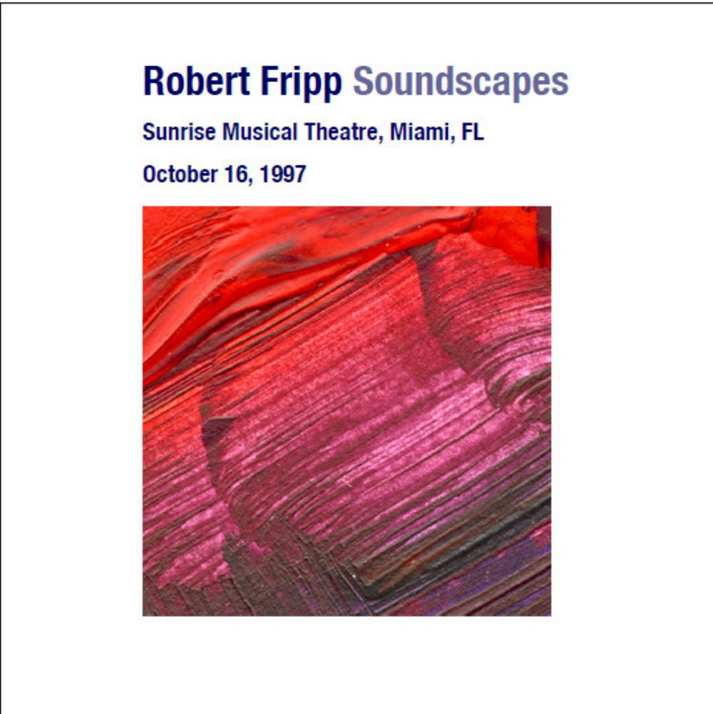 Robert Fripp - Soundscapes: Sunrise Musical Theatre, Miami, Fl - October 16, 1997 CD (album) cover