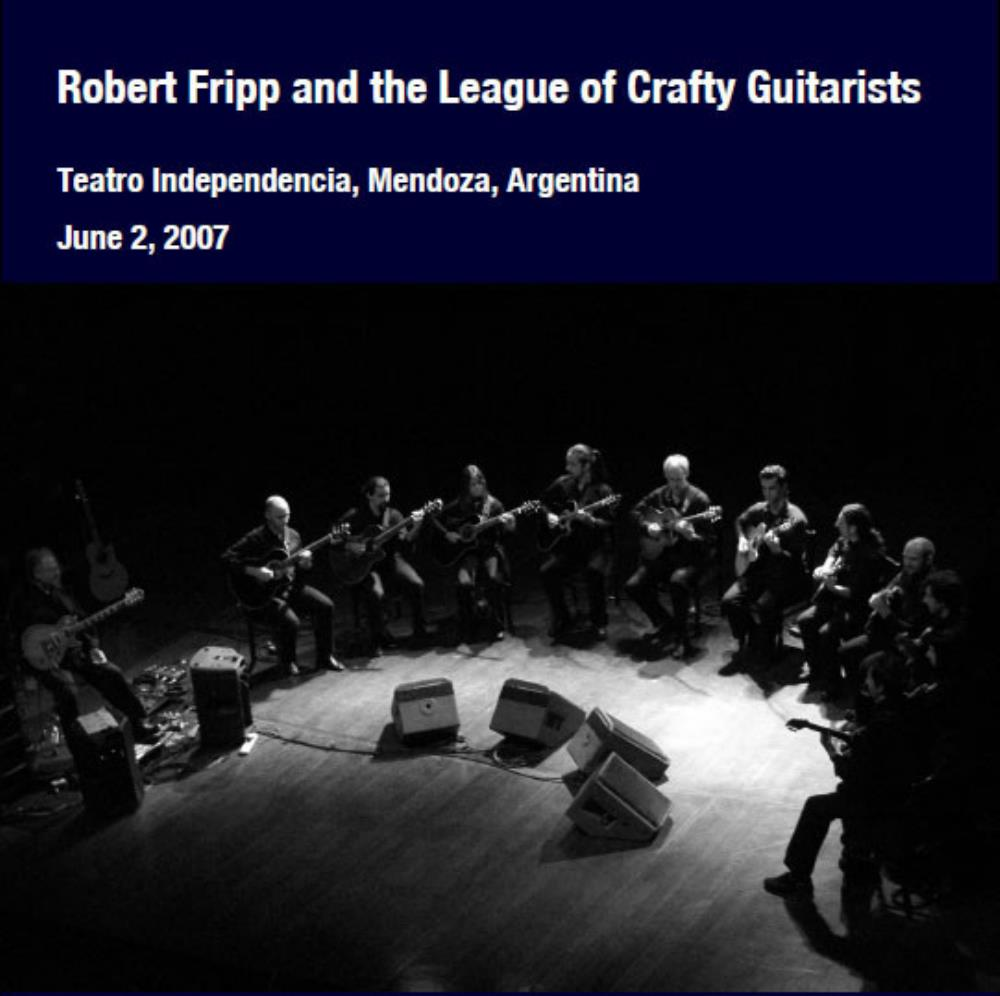 Robert Fripp - Robert Fripp And The League Of Crafty Guitarists - Teatro Independencia, Mendoza, Argentina - June 2, 2007 CD (album) cover