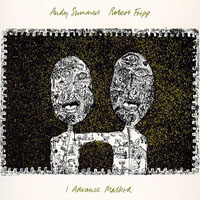 Robert Fripp - I Advance Masked (with Andy Summers) CD (album) cover