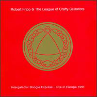 Robert Fripp - Robert Fripp & The League Of Crafty Guitarists - Intergalactic Boogie Express CD (album) cover