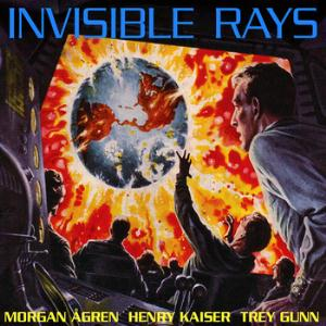 TREY GUNN - Invisible Rays (with Morgan Agren And Henry Kaiser) CD album cover
