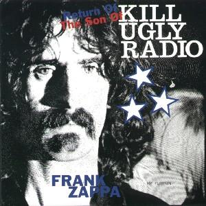 Frank Zappa - Return Of The Son Of Kill Ugly Radio CD (album) cover