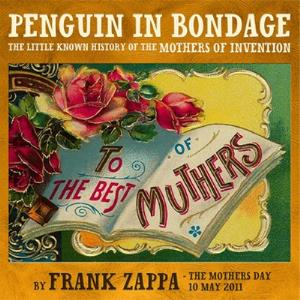 Frank Zappa - Penguin In Bondage/the Little Known Story Of The Mothers Of Invention CD (album) cover