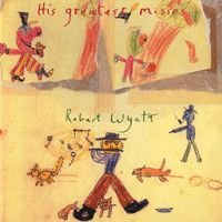 ROBERT WYATT - His Greatest Misses CD album cover