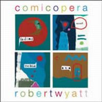 Robert Wyatt - Comicopera CD (album) cover