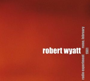 Robert Wyatt - Radio Experiment Rome, February 1981 CD (album) cover