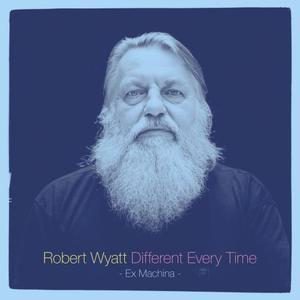 ROBERT WYATT - Different Every Time CD album cover