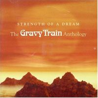 Gravy Train - Strength Of A Dream, The Gravy Train Anthology CD (album) cover