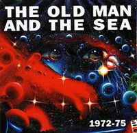 The Old Man & The Sea - 1972-75 CD (album) cover