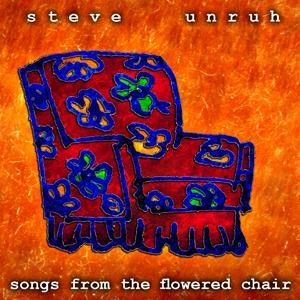 STEVE UNRUH - Songs From The Flowered Chair CD album cover