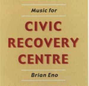 Brian Eno - Music For Civic Recovery Centre CD (album) cover