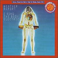 Weather Report - I Sing The Body Electric CD (album) cover