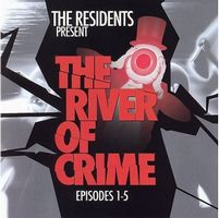 The Residents - The River Of Crime: Episodes 1-5 CD (album) cover