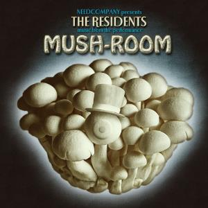 The Residents - Mush-room: Music From The Need Company Performance CD (album) cover