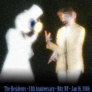 The Residents - 13th Anniversary Show - Ritz Ny - Jan 16, 1986 CD (album) cover