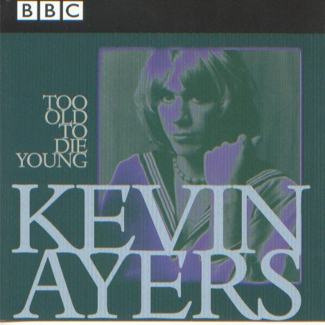 Kevin Ayers - Too Old To Die Young CD (album) cover