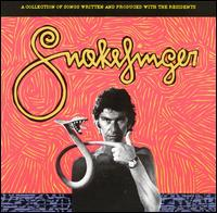 Snakefinger - A Collection Of Songs Written And Produced With The Residents 1978-1980 CD (album) cover