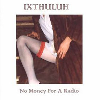 Ixthuluh - No Money For A Radio CD (album) cover