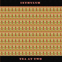 Ixthuluh - Tea At Two CD (album) cover