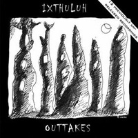 Ixthuluh - Outtakes CD (album) cover