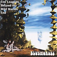 Bluehorses - Ten Leagues Beyond The Wild Worlds CD (album) cover