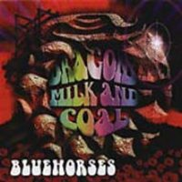 Bluehorses - Dragons Milk And Coal CD (album) cover
