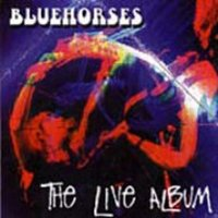 Bluehorses - The Live Album CD (album) cover